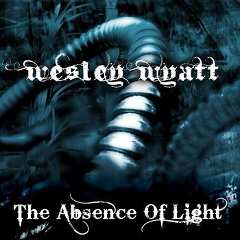 Wesley Wyatt - The Absence Of Light (2011)