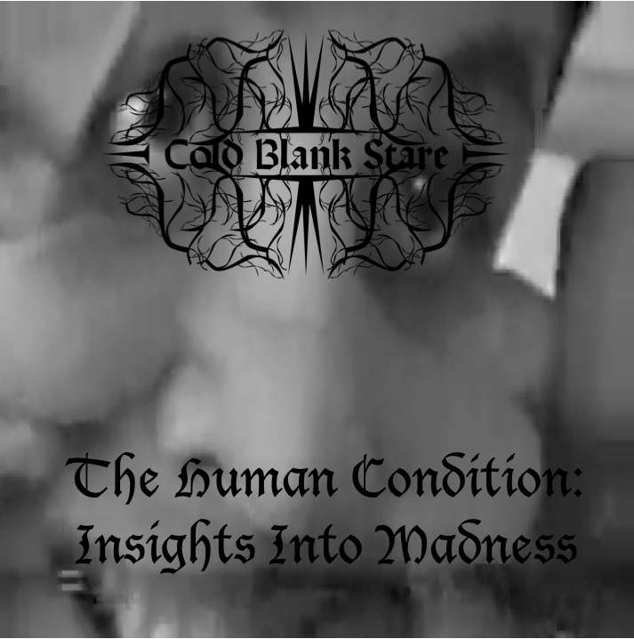 Cold Blank Stare - The Human Condition: Insights Into Madness (2011)