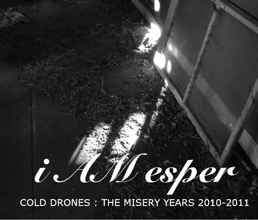 i AM esper - Cold Drones : The Misery Years 2010-2011 [best of/compilation] (2011)