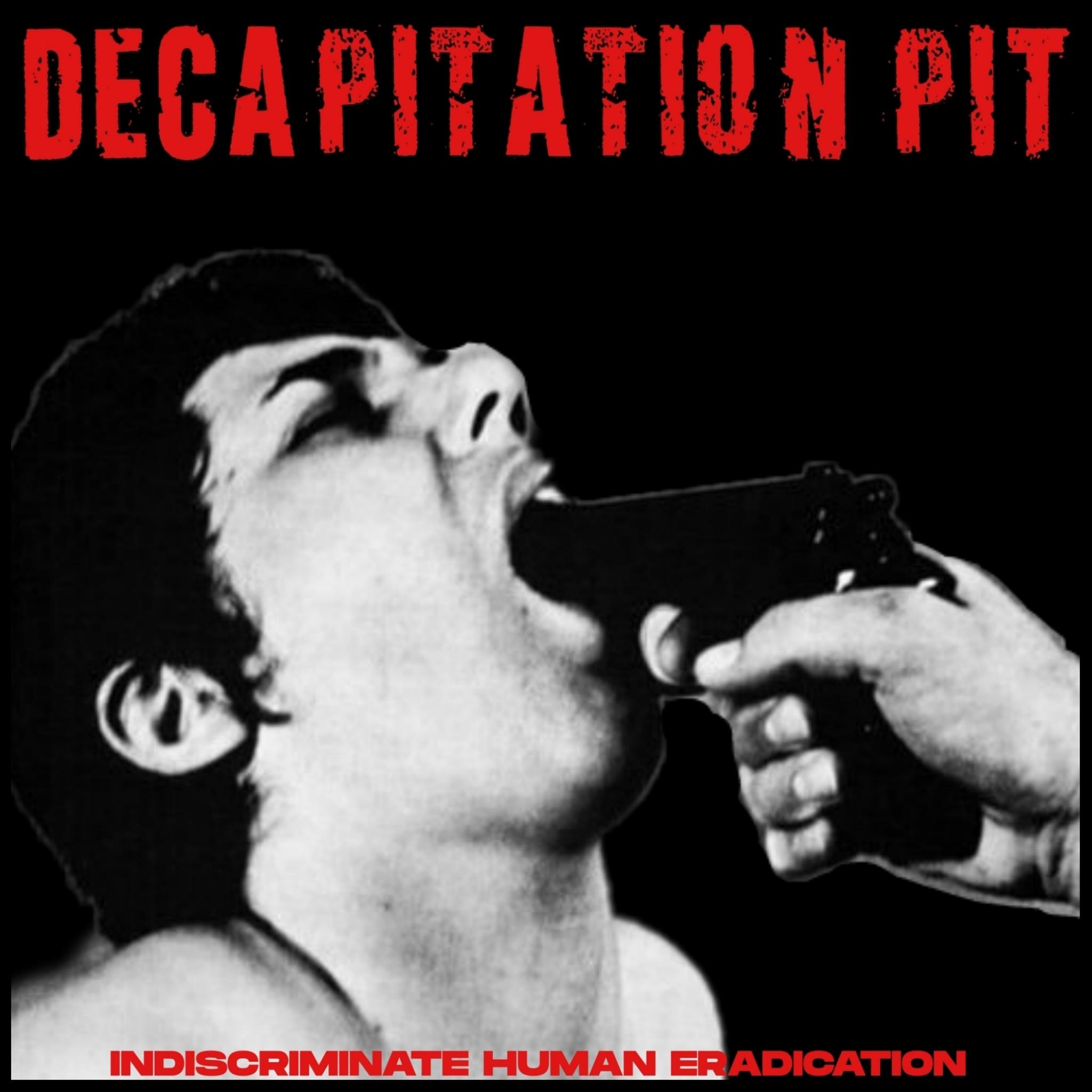Decapitation Pit - Indiscriminate Human Eradication (EP) (2021)