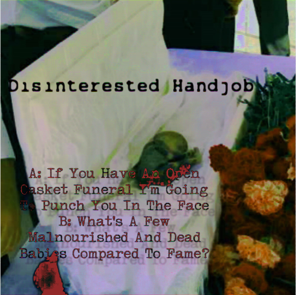 Metal Area - Extreme Music Portal > Disinterested Handjob &#8211; If You Have An  Open Casket Funeral I&#8217;m Going To Punch You In The Face [single] (2018)&#8221;/></a><br /><span id=